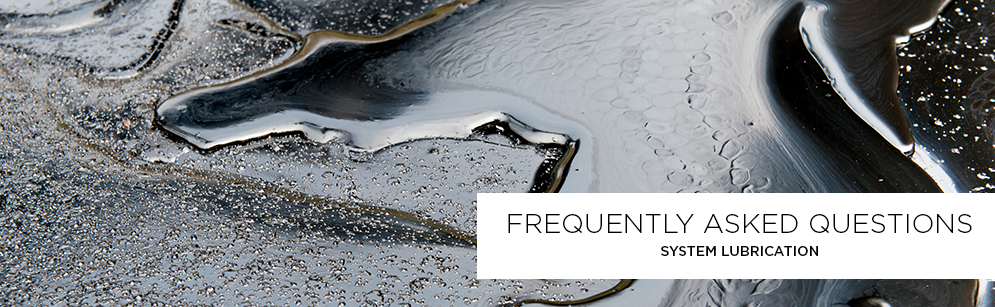 Frequently Asked Questions - System Lubrication