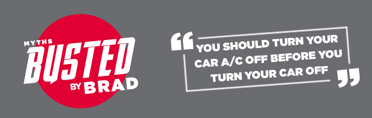 Myths Busted By Brad: You should turn your car A/C off before you turn your car off